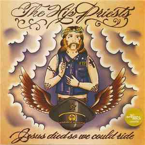 The Hip Priests / Dead Cuts - Jesus Died So We Could Ride / Kill Desire album