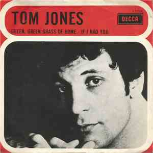 Tom Jones - Green, Green Grass Of Home / If I Had You album