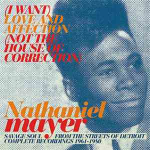 Nathaniel Mayer - (I Want) Love And Affection (Not The House Of Correction) album