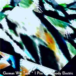 German War Tank - I Piss The Bloody Electric album