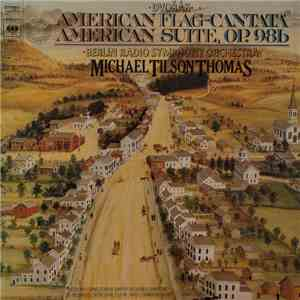 Dvořák, Michael Tilson Thomas, Berlin Radio Symphony Orchestra - American Flag - Cantata, Op.102 & American Suite, Op.98b album