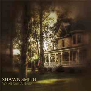 Shawn Smith  - We All Need A House album