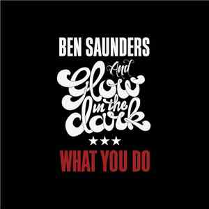 Ben Saunders  And Glow In The Dark - What You Do album