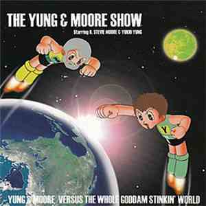 The Yung & Moore Show - Yung & Moore Versus The Whole Goddam Stinkin' World album