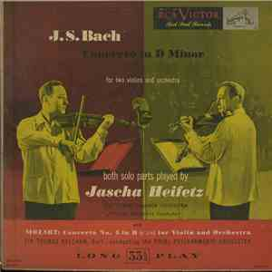 Johann Sebastian Bach, Wolfgang Amadeus Mozart, Jascha Heifetz - Bach - Concerto In D. Minor For Two Violins And Orchestra, Mozart: Concerto No. 4 In D (K.218) For Violin And Orchestra album