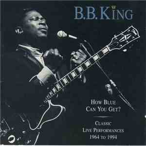 B.B. King - How Blue Can You Get? (Classic Live Performances 1964 To 1994) album