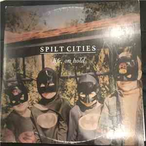 Spilt Cities - Life, On Hold album